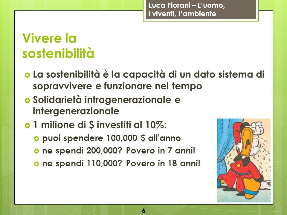Luca Fiorani – Luomo, i viventi, lambiente Vivere la sostenibilità La sostenibilità è la capacità di un dato sistema di sopravvivere e funzionare nel
