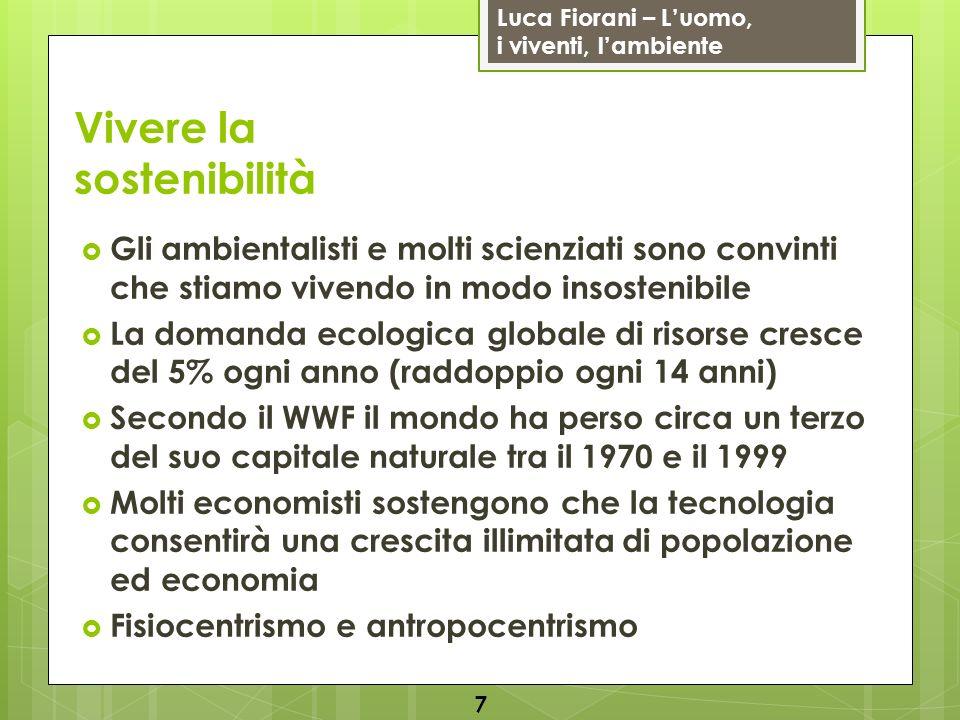 Luca Fiorani – Luomo, i viventi, lambiente Vivere la sostenibilità Gli ambientalisti e molti scienziati sono convinti che stiamo vivendo in modo insos