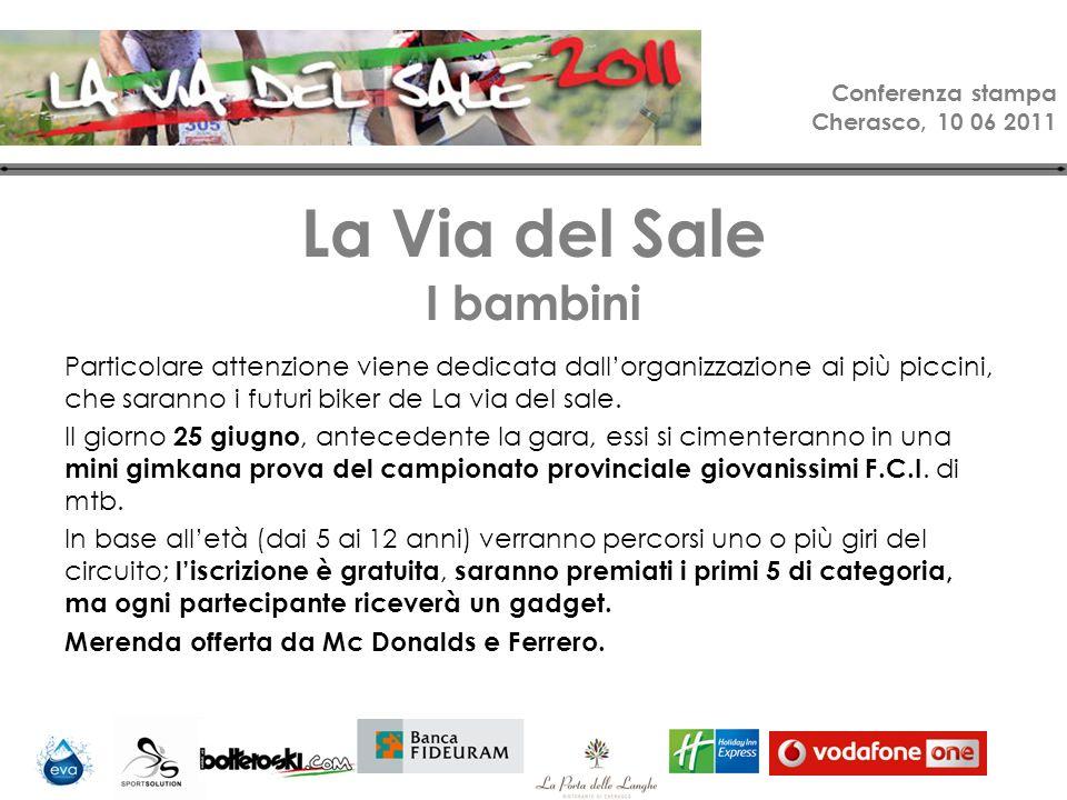 Conferenza stampa Cherasco, 10 06 2011 La Via del Sale I bambini Particolare attenzione viene dedicata dallorganizzazione ai più piccini, che saranno i futuri biker de La via del sale.