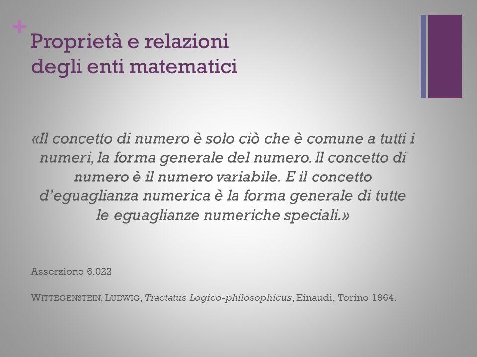 + Proprietà e relazioni degli enti matematici «Il concetto di numero è solo ciò che è comune a tutti i numeri, la forma generale del numero. Il concet