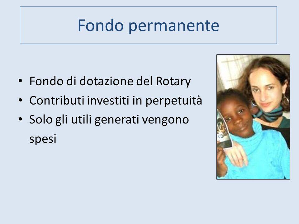 Fondo permanente Fondo di dotazione del Rotary Contributi investiti in perpetuità Solo gli utili generati vengono spesi