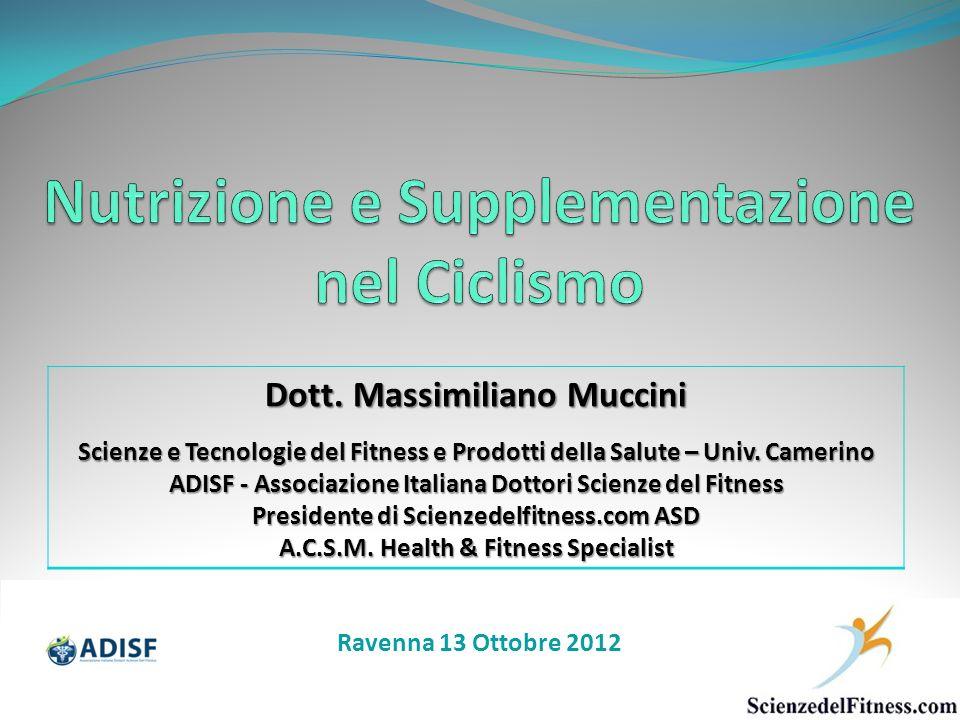 Ravenna 13 Ottobre 2012 Dott. Massimiliano Muccini Scienze e Tecnologie del Fitness e Prodotti della Salute – Univ. Camerino ADISF - Associazione Ital
