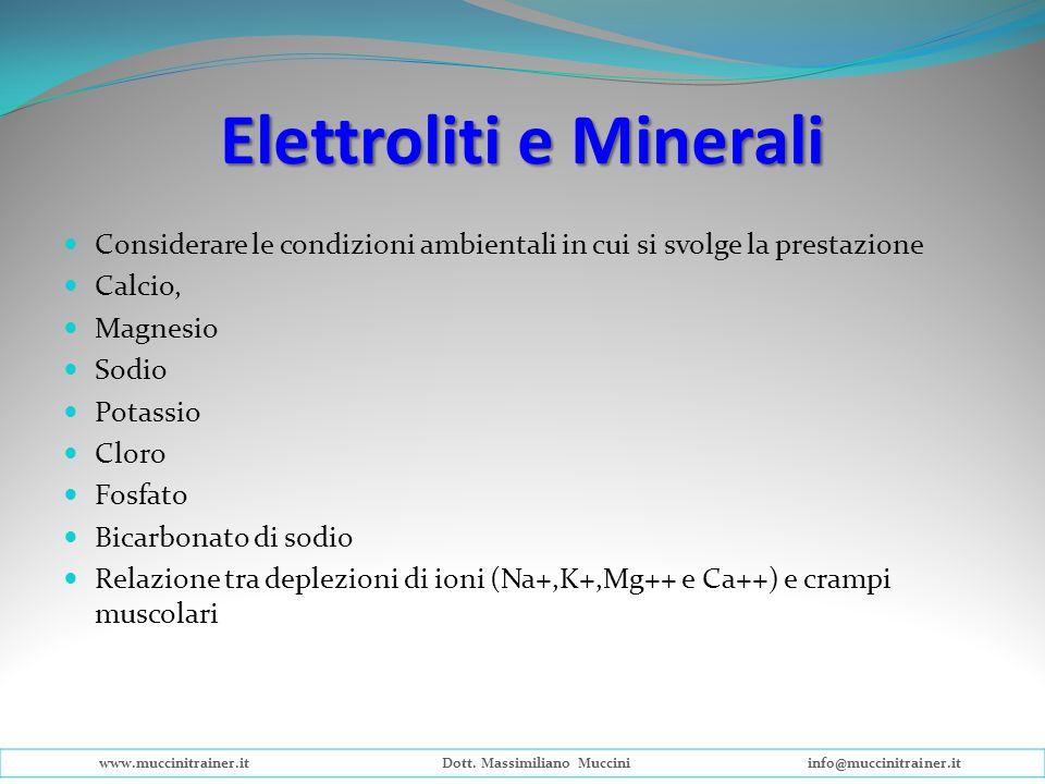 Elettroliti e Minerali Considerare le condizioni ambientali in cui si svolge la prestazione Calcio, Magnesio Sodio Potassio Cloro Fosfato Bicarbonato