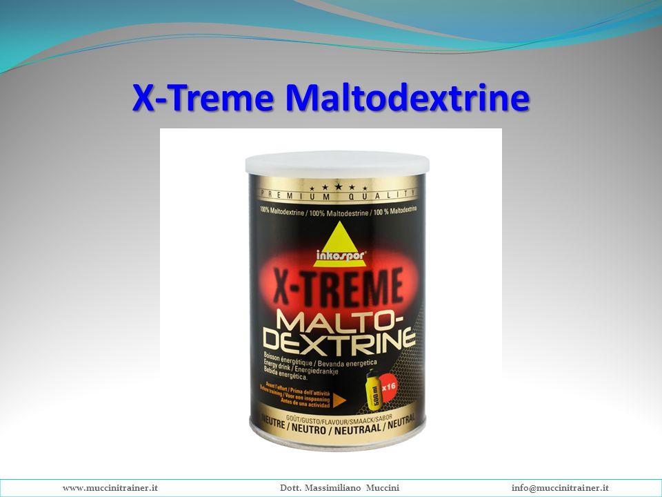 X-Treme Maltodextrine www.muccinitrainer.itDott. Massimiliano Mucciniinfo@muccinitrainer.it