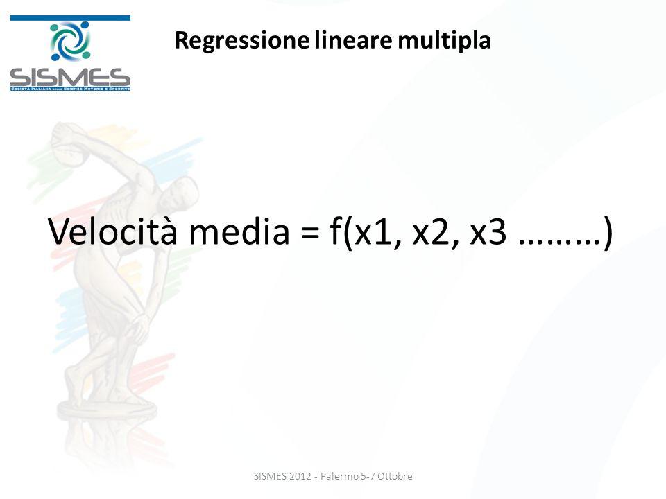 Regressione lineare multipla Velocità media = f(x1, x2, x3 ………) SISMES 2012 - Palermo 5-7 Ottobre