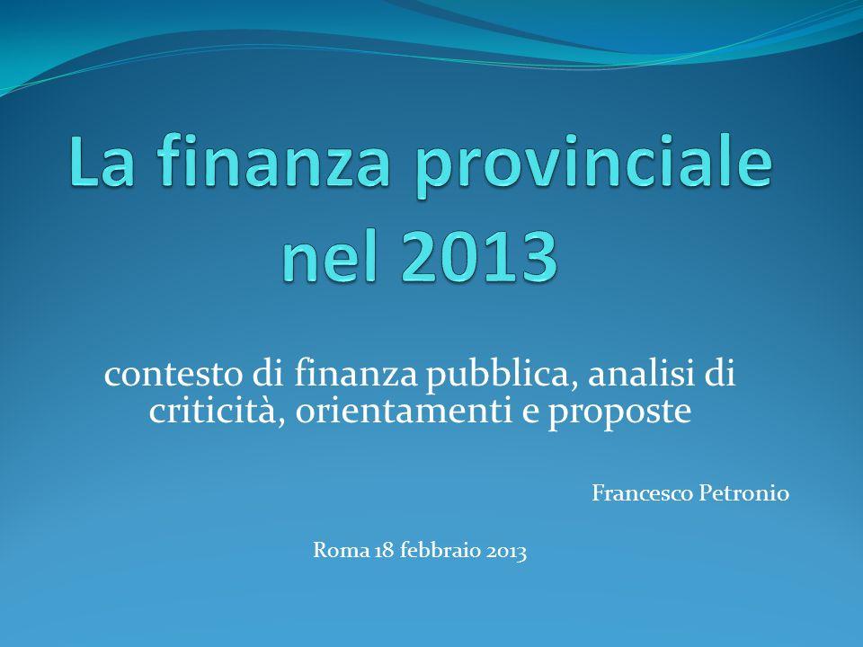 contesto di finanza pubblica, analisi di criticità, orientamenti e proposte Francesco Petronio Roma 18 febbraio 2013