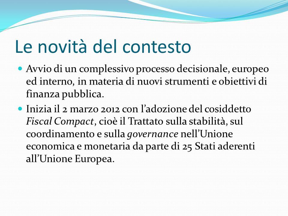 Le novità del contesto Avvio di un complessivo processo decisionale, europeo ed interno, in materia di nuovi strumenti e obiettivi di finanza pubblica