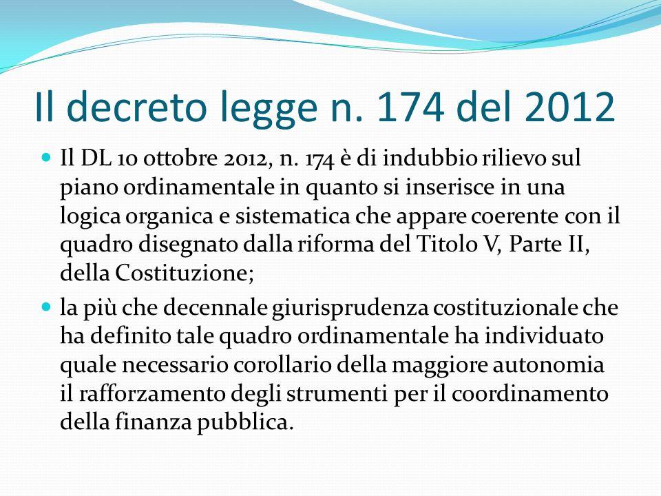 Il decreto legge n. 174 del 2012 Il DL 10 ottobre 2012, n. 174 è di indubbio rilievo sul piano ordinamentale in quanto si inserisce in una logica orga