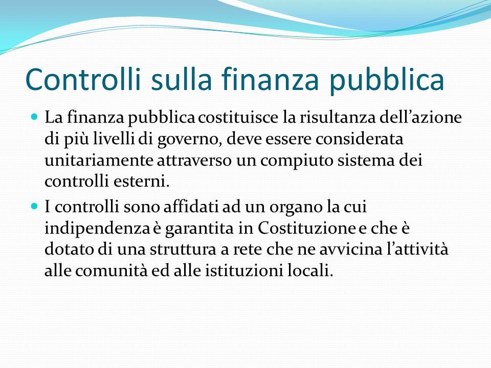 Controlli sulla finanza pubblica La finanza pubblica costituisce la risultanza dellazione di più livelli di governo, deve essere considerata unitariam