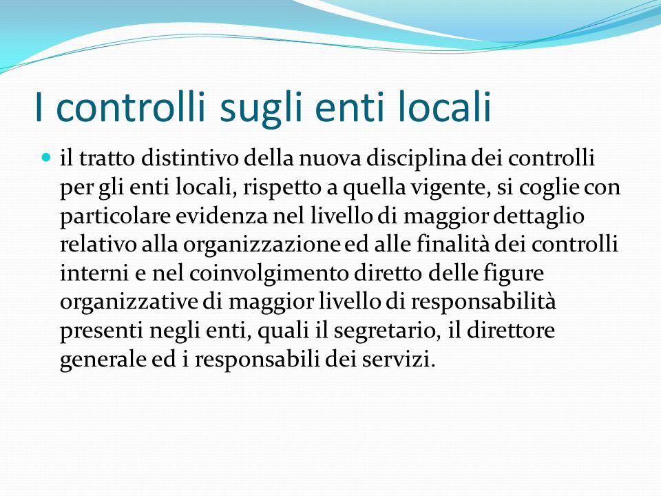 I controlli sugli enti locali il tratto distintivo della nuova disciplina dei controlli per gli enti locali, rispetto a quella vigente, si coglie con