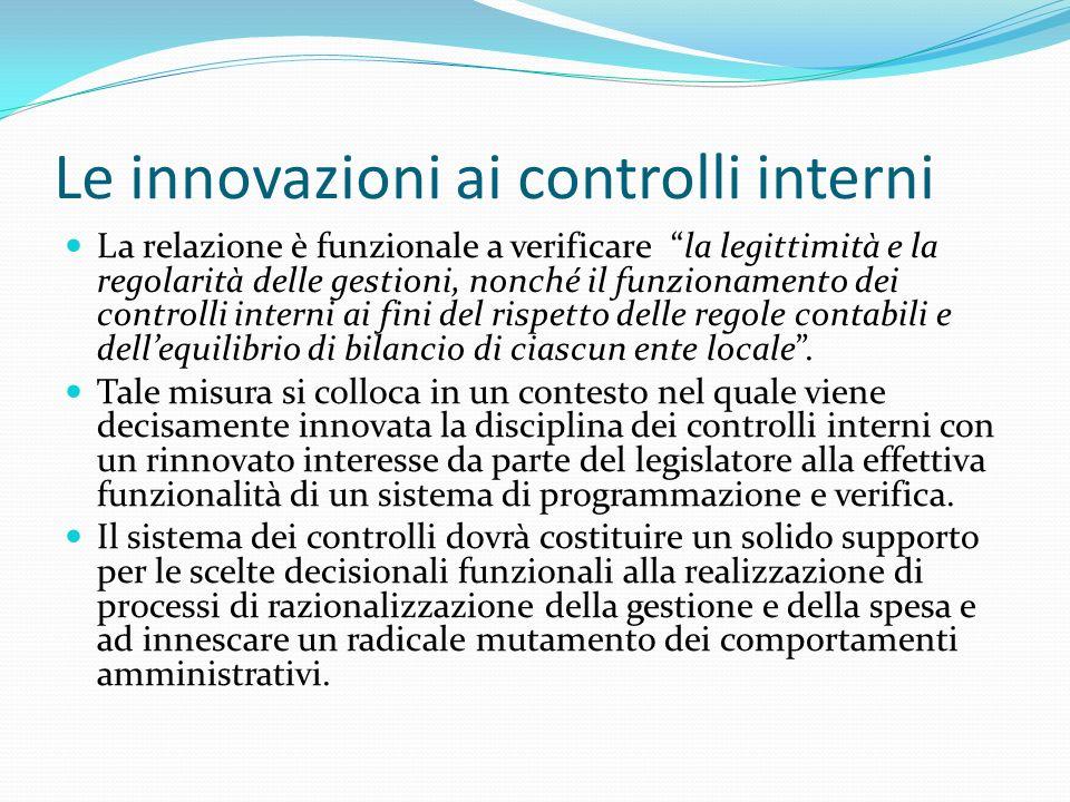 Le innovazioni ai controlli interni La relazione è funzionale a verificare la legittimità e la regolarità delle gestioni, nonché il funzionamento dei