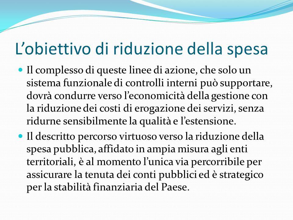 Lobiettivo di riduzione della spesa Il complesso di queste linee di azione, che solo un sistema funzionale di controlli interni può supportare, dovrà