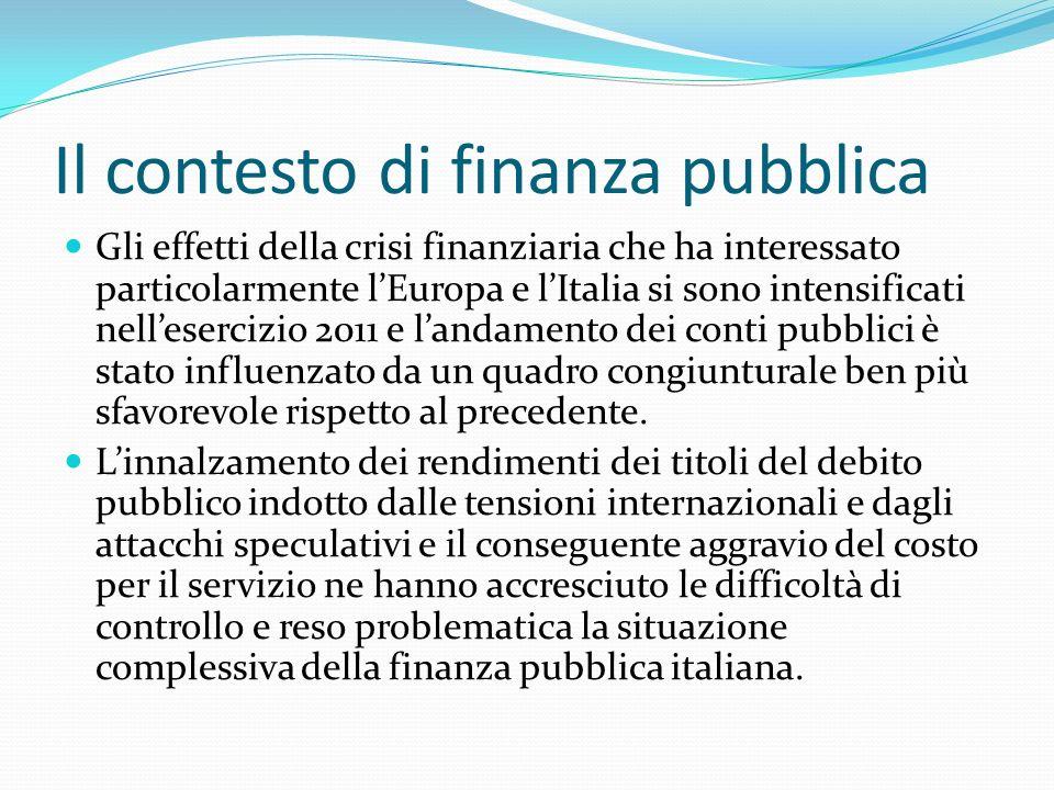 Il contesto di finanza pubblica Gli effetti della crisi finanziaria che ha interessato particolarmente lEuropa e lItalia si sono intensificati nellese