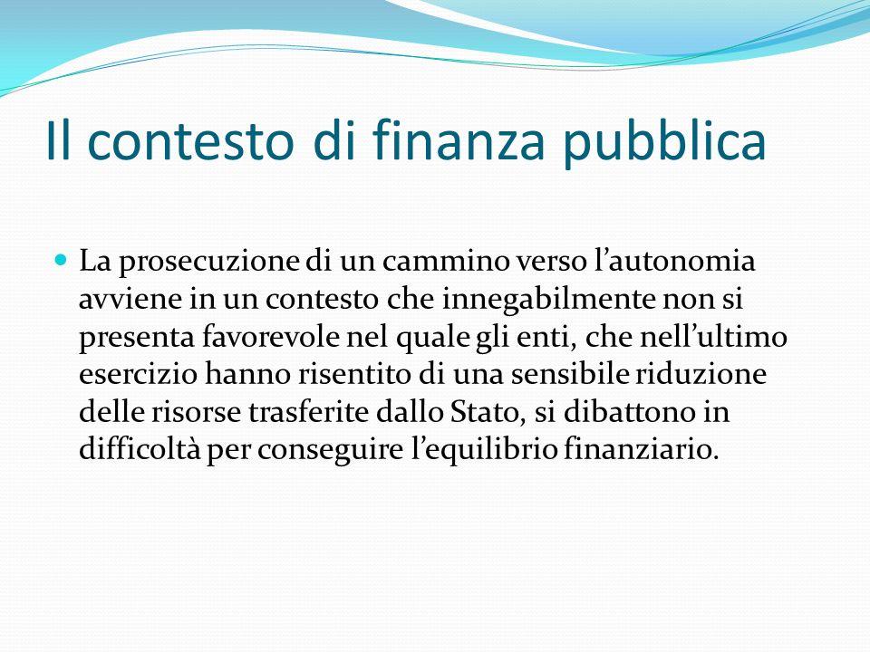 Il contesto di finanza pubblica La prosecuzione di un cammino verso lautonomia avviene in un contesto che innegabilmente non si presenta favorevole ne