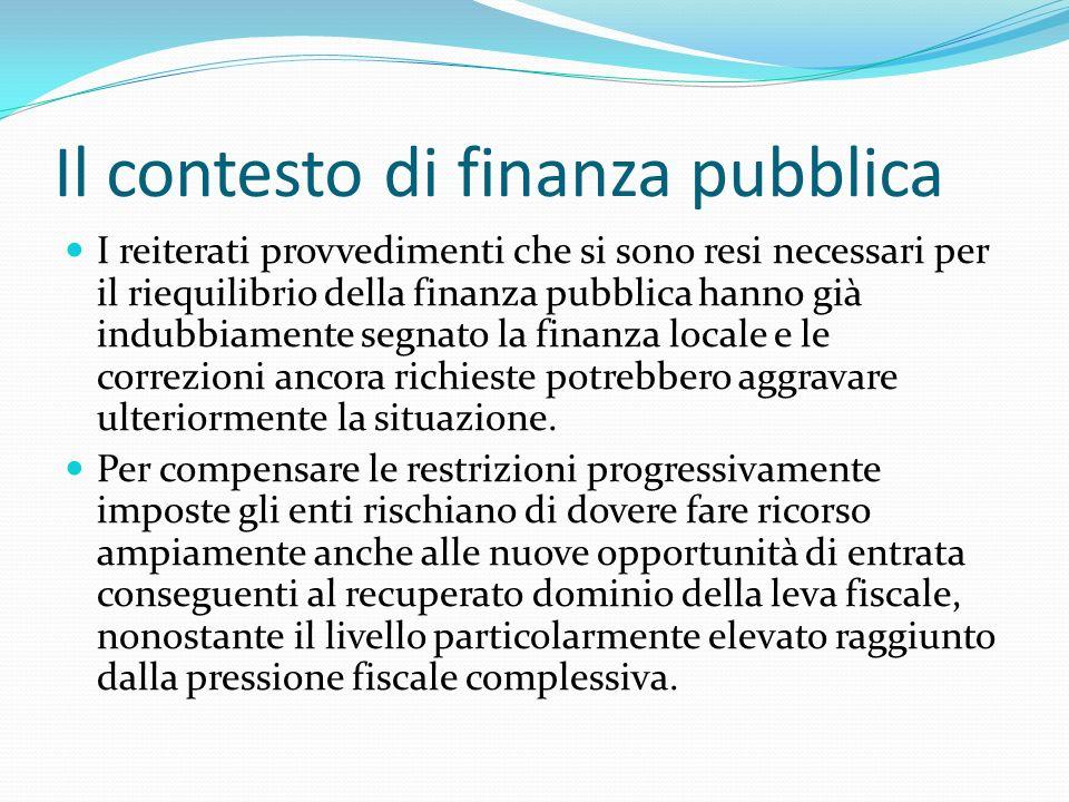 Il contesto di finanza pubblica I reiterati provvedimenti che si sono resi necessari per il riequilibrio della finanza pubblica hanno già indubbiament