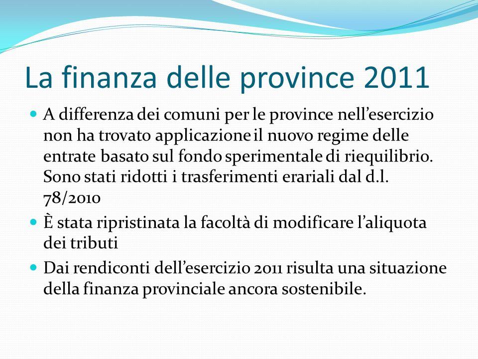 La finanza delle province 2011 A differenza dei comuni per le province nellesercizio non ha trovato applicazione il nuovo regime delle entrate basato