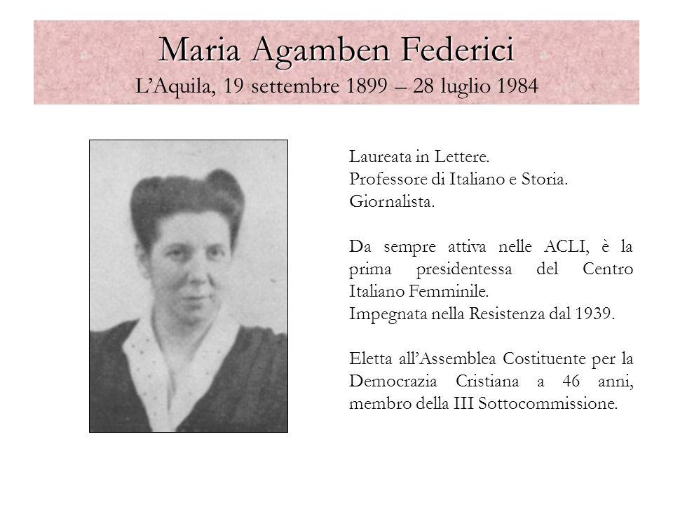 Maria Agamben Federici Maria Agamben Federici LAquila, 19 settembre 1899 – 28 luglio 1984 Laureata in Lettere. Professore di Italiano e Storia. Giorna