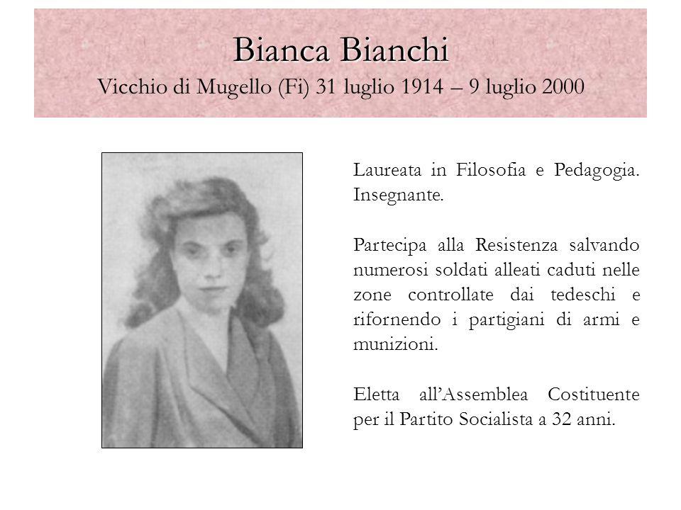 Bianca Bianchi Bianca Bianchi Vicchio di Mugello (Fi) 31 luglio 1914 – 9 luglio 2000 Laureata in Filosofia e Pedagogia. Insegnante. Partecipa alla Res