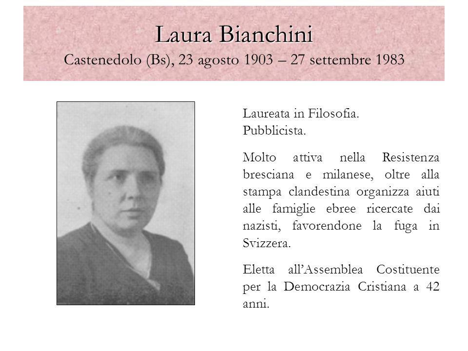 Laura Bianchini Laura Bianchini Castenedolo (Bs), 23 agosto 1903 – 27 settembre 1983 Laureata in Filosofia. Pubblicista. Molto attiva nella Resistenza