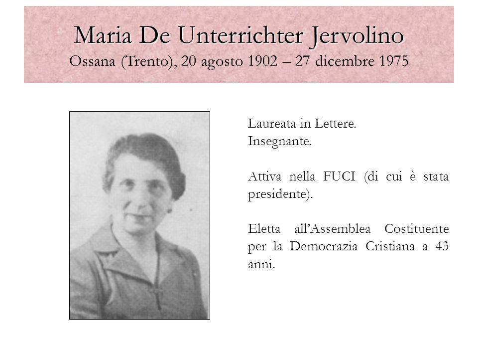 Maria De Unterrichter Jervolino Maria De Unterrichter Jervolino Ossana (Trento), 20 agosto 1902 – 27 dicembre 1975 Laureata in Lettere. Insegnante. At