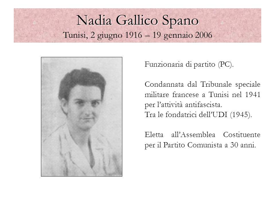 Nadia Gallico Spano Nadia Gallico Spano Tunisi, 2 giugno 1916 – 19 gennaio 2006 Funzionaria di partito (PC). Condannata dal Tribunale speciale militar