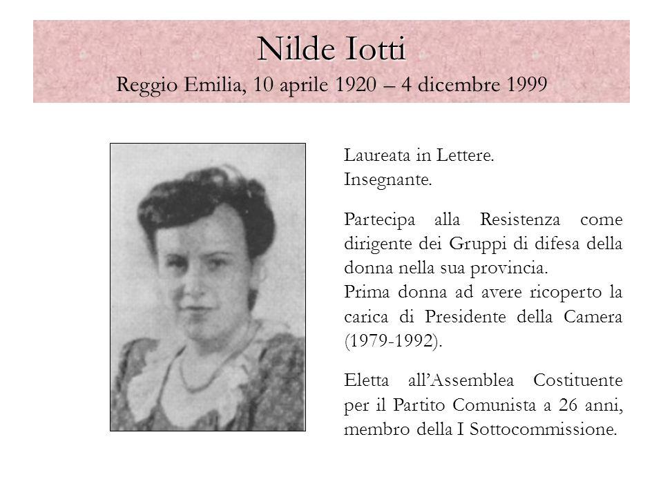 Nilde Iotti Nilde Iotti Reggio Emilia, 10 aprile 1920 – 4 dicembre 1999 Laureata in Lettere. Insegnante. Partecipa alla Resistenza come dirigente dei