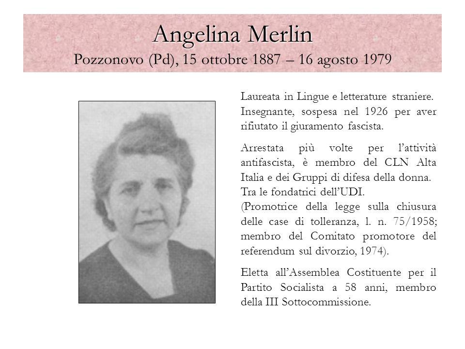 Angelina Merlin Angelina Merlin Pozzonovo (Pd), 15 ottobre 1887 – 16 agosto 1979 Laureata in Lingue e letterature straniere. Insegnante, sospesa nel 1