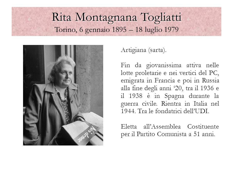Rita Montagnana Togliatti Rita Montagnana Togliatti Torino, 6 gennaio 1895 – 18 luglio 1979 Artigiana (sarta). Fin da giovanissima attiva nelle lotte