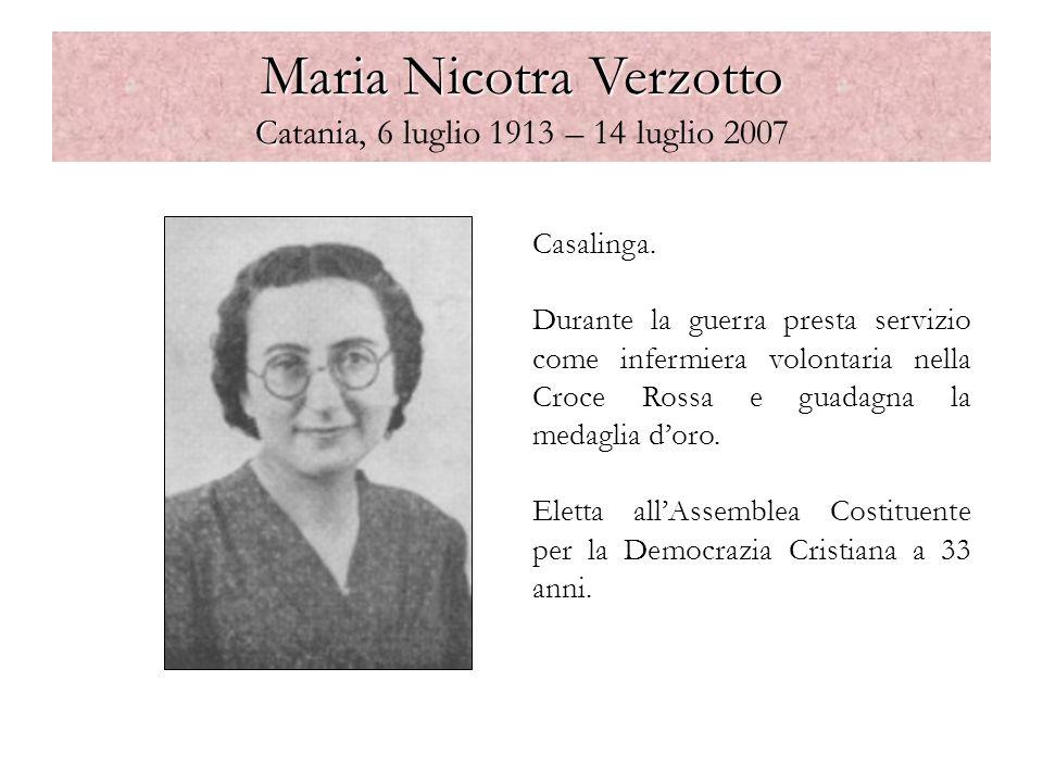Maria Nicotra Verzotto C Maria Nicotra Verzotto Catania, 6 luglio 1913 – 14 luglio 2007 Casalinga. Durante la guerra presta servizio come infermiera v