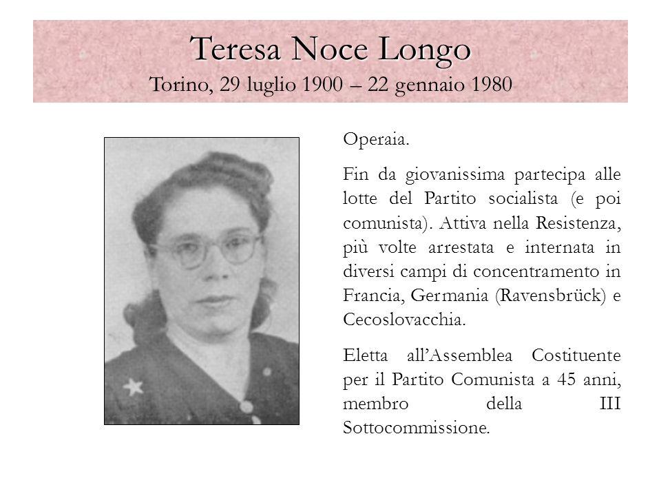Teresa Noce Longo Teresa Noce Longo Torino, 29 luglio 1900 – 22 gennaio 1980 Operaia. Fin da giovanissima partecipa alle lotte del Partito socialista