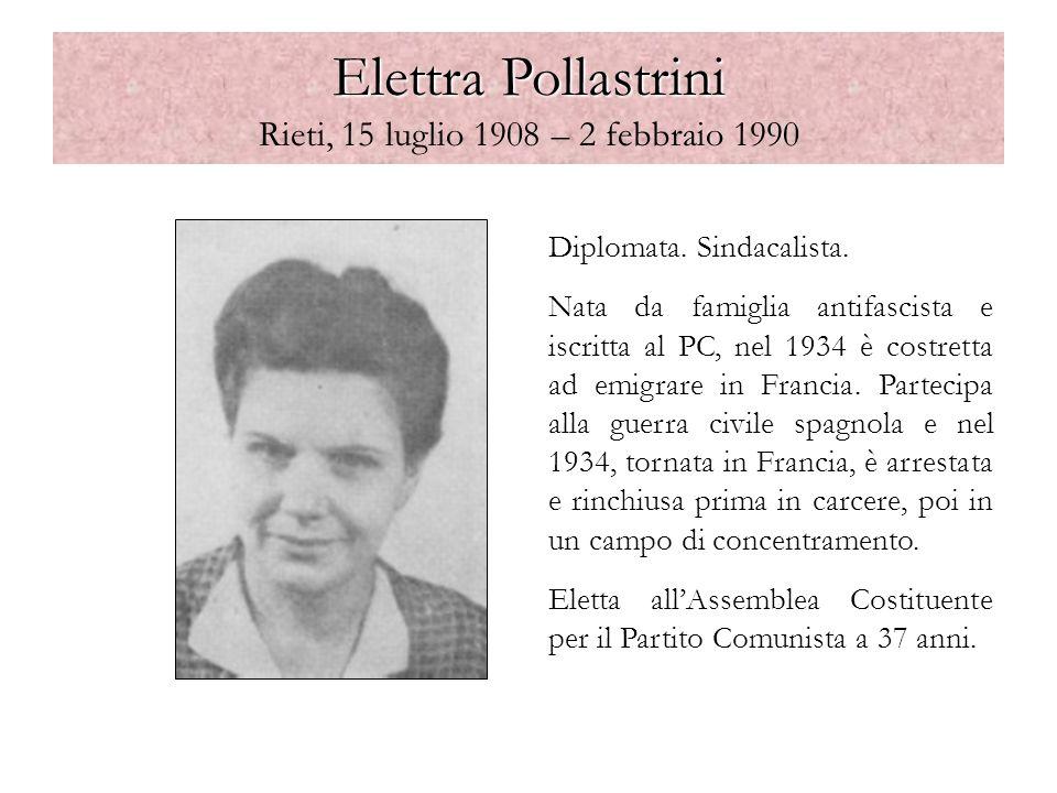 Elettra Pollastrini Elettra Pollastrini Rieti, 15 luglio 1908 – 2 febbraio 1990 Diplomata. Sindacalista. Nata da famiglia antifascista e iscritta al P