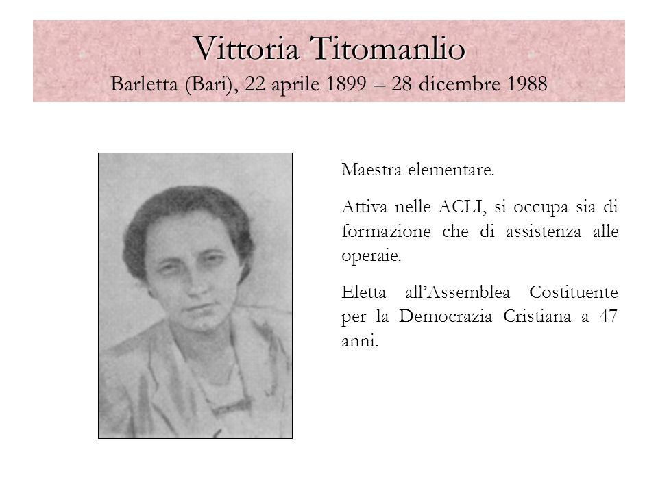Vittoria Titomanlio Vittoria Titomanlio Barletta (Bari), 22 aprile 1899 – 28 dicembre 1988 Maestra elementare. Attiva nelle ACLI, si occupa sia di for