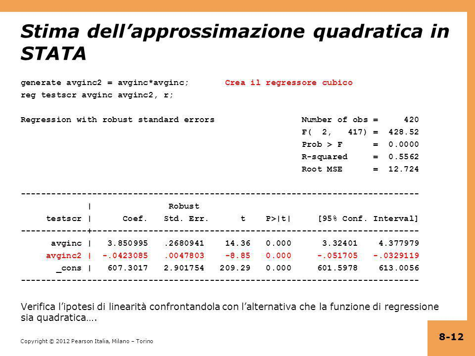 Copyright © 2012 Pearson Italia, Milano – Torino Stima dellapprossimazione quadratica in STATA generate avginc2 = avginc*avginc; Crea il regressore cu