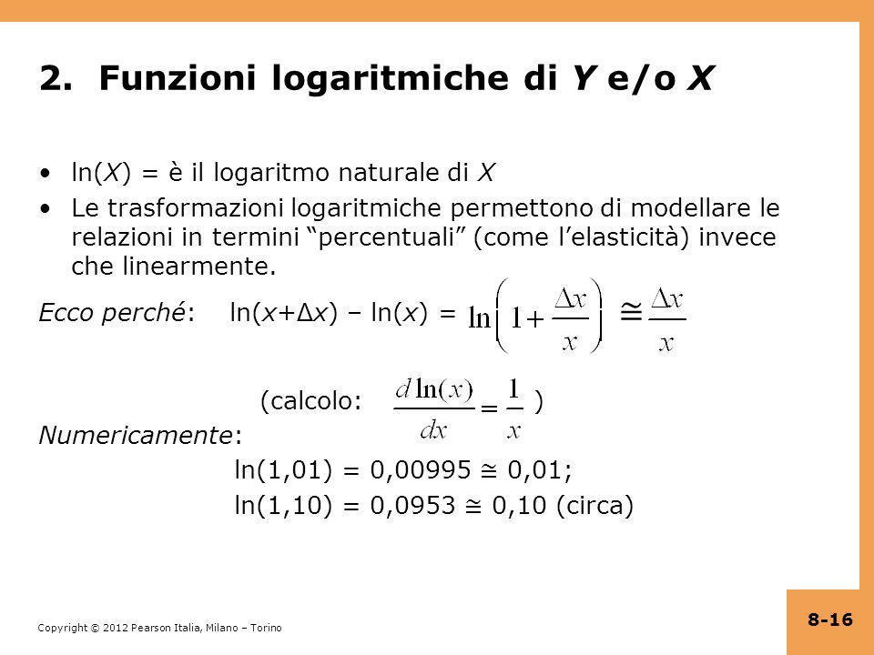 Copyright © 2012 Pearson Italia, Milano – Torino 2. Funzioni logaritmiche di Y e/o X ln(X) = è il logaritmo naturale di X Le trasformazioni logaritmic