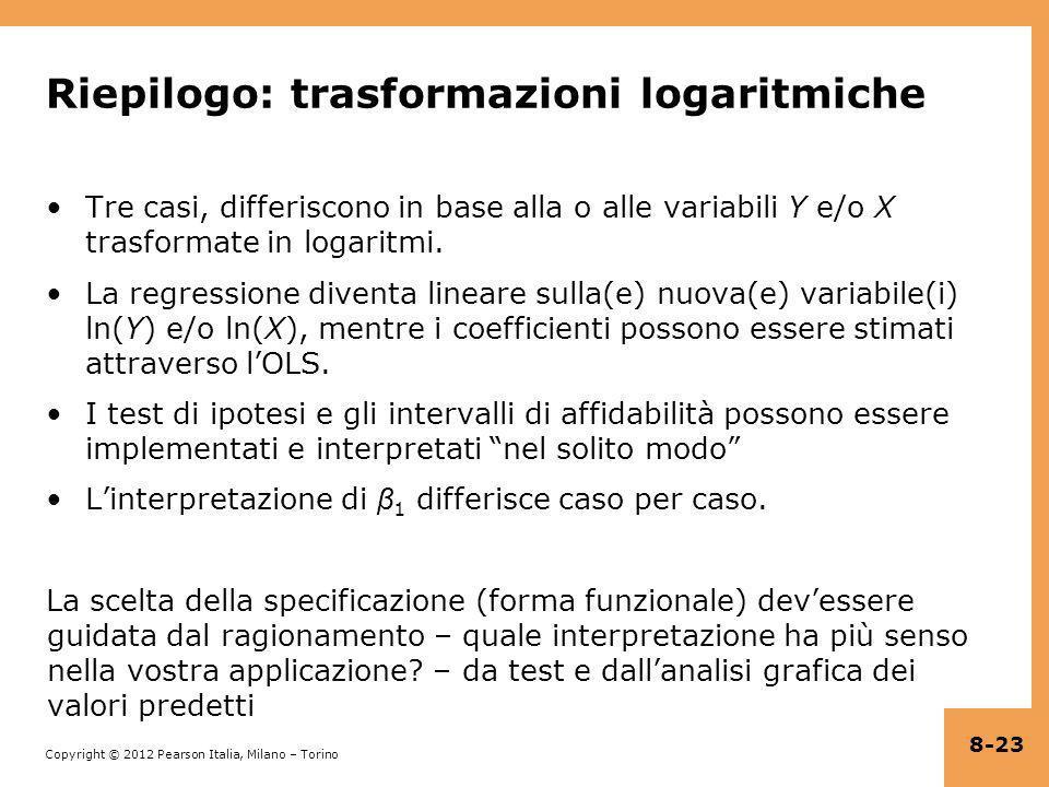 Copyright © 2012 Pearson Italia, Milano – Torino Riepilogo: trasformazioni logaritmiche Tre casi, differiscono in base alla o alle variabili Y e/o X t