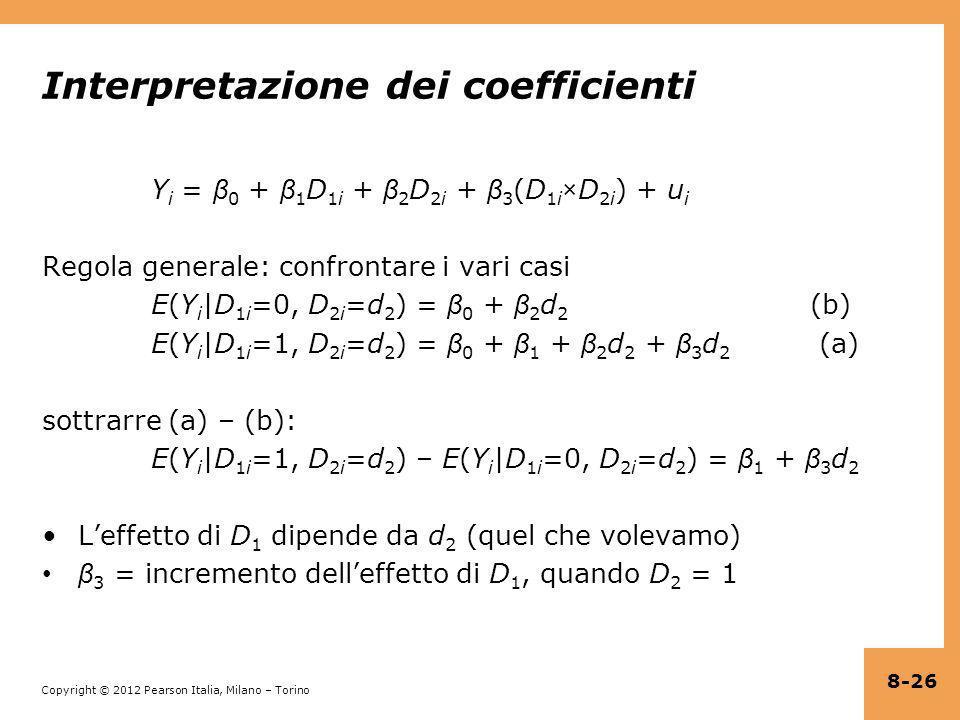 Copyright © 2012 Pearson Italia, Milano – Torino Interpretazione dei coefficienti Y i = β 0 + β 1 D 1i + β 2 D 2i + β 3 (D 1i ×D 2i ) + u i Regola gen