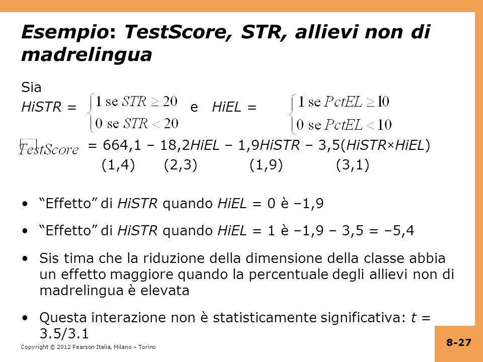 Copyright © 2012 Pearson Italia, Milano – Torino Esempio: TestScore, STR, allievi non di madrelingua Sia HiSTR = e HiEL = = 664,1 – 18,2HiEL – 1,9HiST