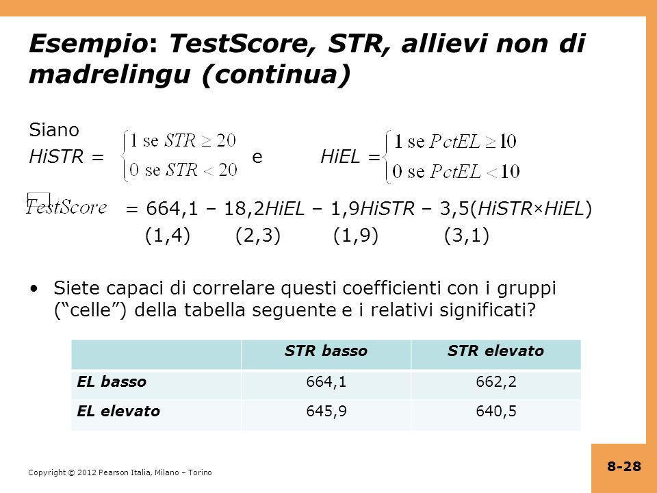 Copyright © 2012 Pearson Italia, Milano – Torino Esempio: TestScore, STR, allievi non di madrelingu (continua) Siano HiSTR = e HiEL = = 664,1 – 18,2Hi