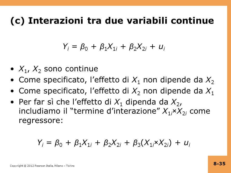 Copyright © 2012 Pearson Italia, Milano – Torino (c) Interazioni tra due variabili continue Y i = β 0 + β 1 X 1i + β 2 X 2i + u i X 1, X 2 sono contin