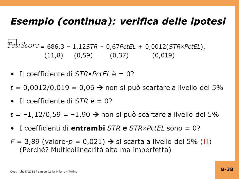 Copyright © 2012 Pearson Italia, Milano – Torino Esempio (continua): verifica delle ipotesi = 686,3 – 1,12STR – 0,67PctEL + 0,0012(STR×PctEL), (11,8)