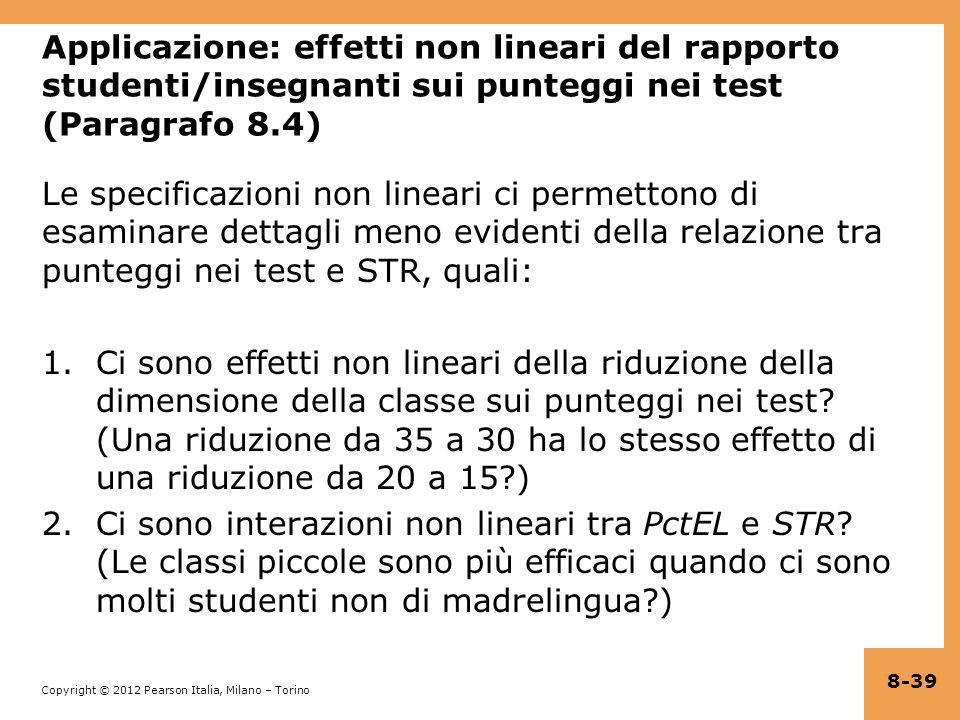 Copyright © 2012 Pearson Italia, Milano – Torino Applicazione: effetti non lineari del rapporto studenti/insegnanti sui punteggi nei test (Paragrafo 8