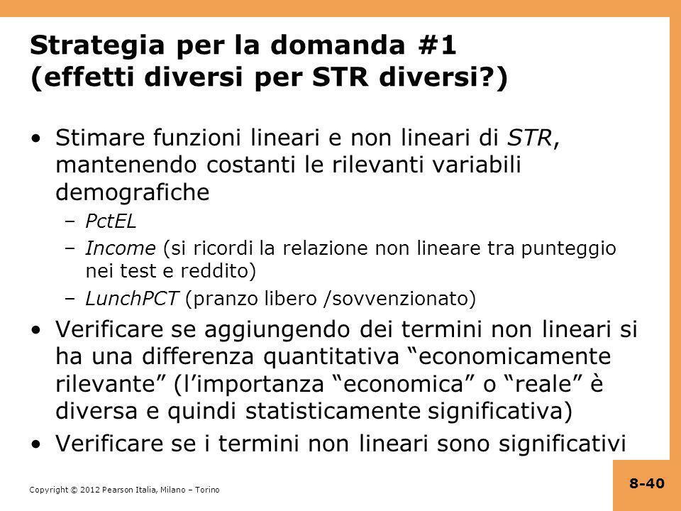 Copyright © 2012 Pearson Italia, Milano – Torino Strategia per la domanda #1 (effetti diversi per STR diversi?) Stimare funzioni lineari e non lineari