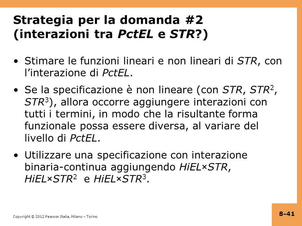 Copyright © 2012 Pearson Italia, Milano – Torino Strategia per la domanda #2 (interazioni tra PctEL e STR?) Stimare le funzioni lineari e non lineari