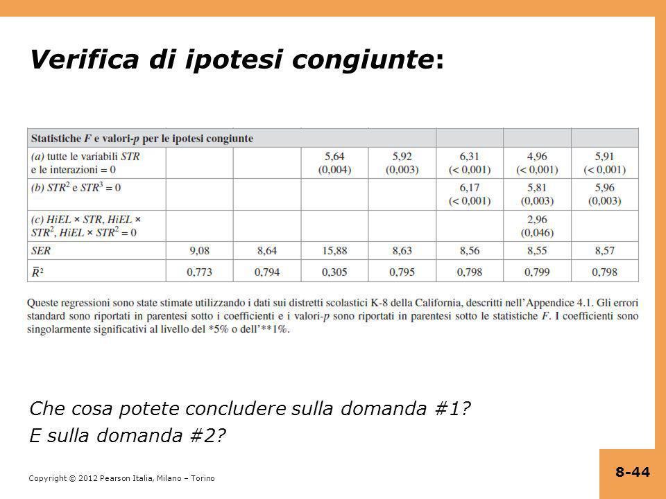 Copyright © 2012 Pearson Italia, Milano – Torino Verifica di ipotesi congiunte: Che cosa potete concludere sulla domanda #1? E sulla domanda #2? 8-44