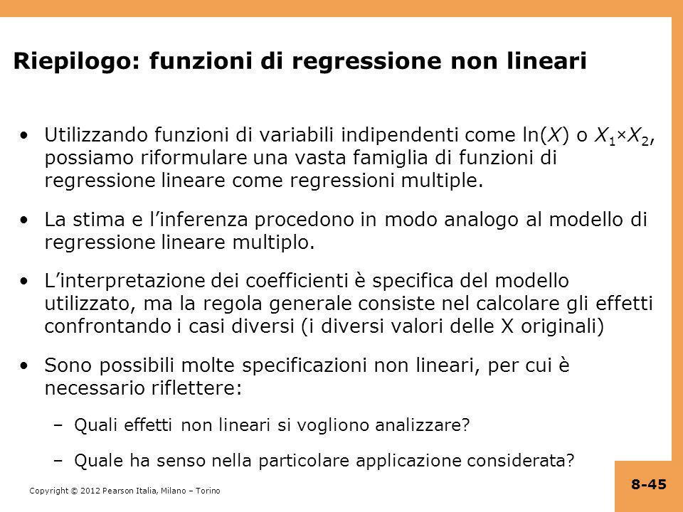 Copyright © 2012 Pearson Italia, Milano – Torino Riepilogo: funzioni di regressione non lineari Utilizzando funzioni di variabili indipendenti come ln