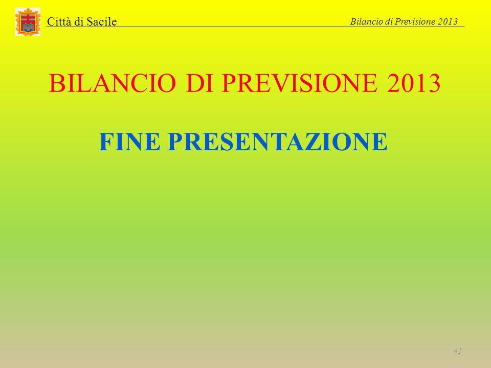 BILANCIO DI PREVISIONE 2013 Città di Sacile FINE PRESENTAZIONE Bilancio di Previsione 2013 41