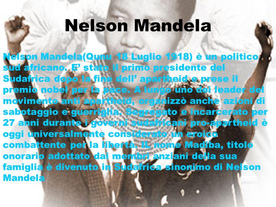 Nelson Mandela Nelson Mandela(Qunu 18 Luglio 1918) è un politico sud africano. E stato il primo presidente del Sudafrica dopo la fine dell apartheid e
