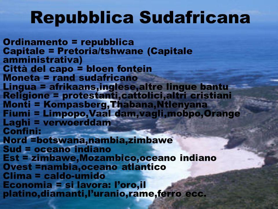 Repubblica Sudafricana Ordinamento = repubblica Capitale = Pretoria/tshwane (Capitale amministrativa) Città del capo = bloen fontein Moneta = rand sud