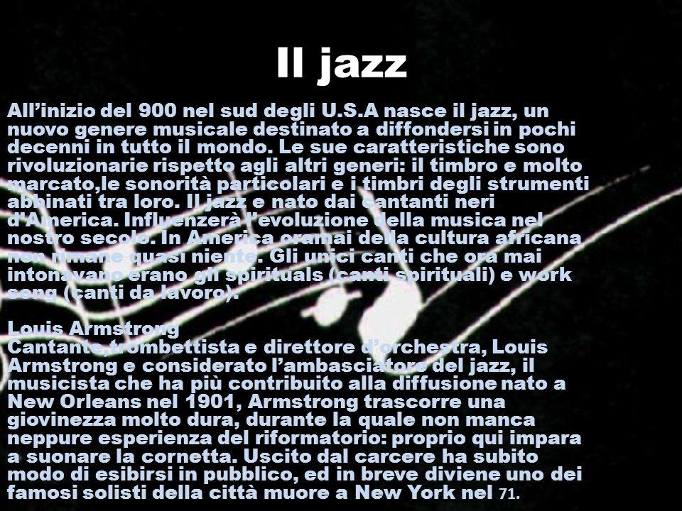 Il jazz Allinizio del 900 nel sud degli U.S.A nasce il jazz, un nuovo genere musicale destinato a diffondersi in pochi decenni in tutto il mondo. Le s