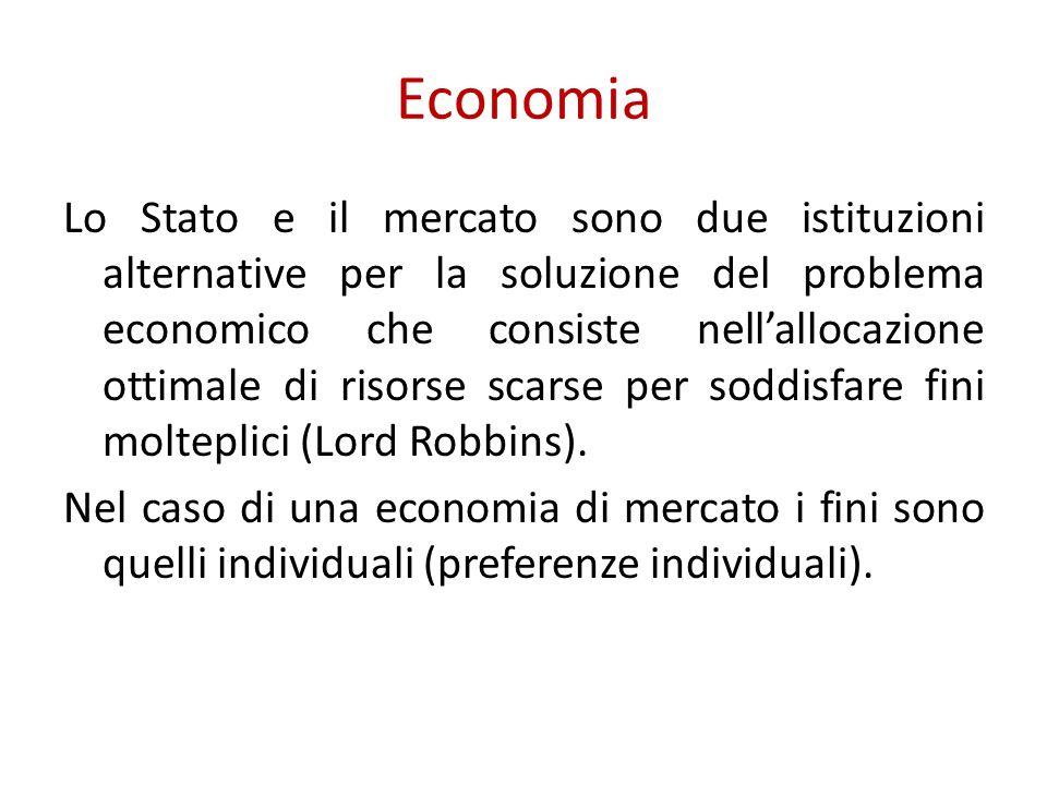 Economia Lo Stato e il mercato sono due istituzioni alternative per la soluzione del problema economico che consiste nellallocazione ottimale di risorse scarse per soddisfare fini molteplici (Lord Robbins).